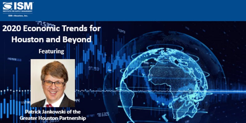 ISM-Houston 2020 Economic Trends for Houston and Beyond Patrick Jankowski Speaker