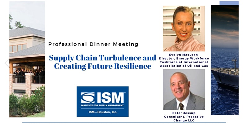 ISM-Houston Professional Dinner Meeting Supply Chain Turbuelence and Creating Future Resilience.